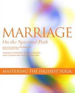 Marriage on the Spiritual Path - by Shakti Parwha Kaur Khalsa